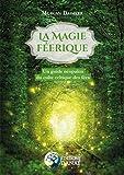 La magie féerique - Un guide néo-païen du culte celtique des fées