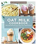 The Oat Milk Cookbook: More than 100 Delicious, Dairy-free Vegan Recipes (Volume 1) (Plant-Based Kitchen)