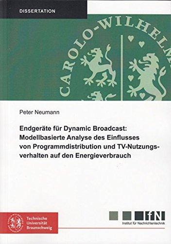 Endgeräte für Dynamic Broadcast: Modellbasierte Analyse des Einflusses von Programmdistribution und TV-Nutzungsverhalten auf den Energieverbrauch ... der Technischen Universität Braunschweig)