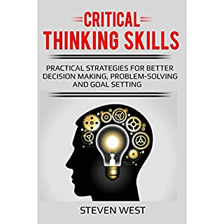 Critical Thinking Skills: Practical Strategies for Better Decision Making, Problem-Solving, and Goal Setting audiobook cover art