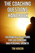 The Coaching Questions Handbook: 150 Powerful Questions for Life Coaching and Personal Growth (powerful questions, coaching questions, life coach, life coaching) (Volume 1)
