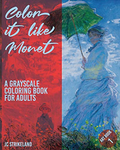 Color It Like Monet A Grayscale Coloring Book for Adults Art Book 1: Waterlily Impressionist Paintings of Claude Monet | Beautiful Journal and Write ... and Recovery (Greyscale Journal Diaries)