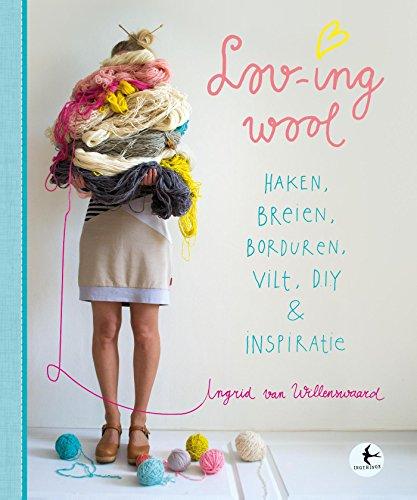 Loving wool: haken, breien, borduren, vilt, DIY & inspiratie