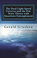 The Dual Light-Speed Universe and the Dot-Wave Theory with Quantum Entanglement