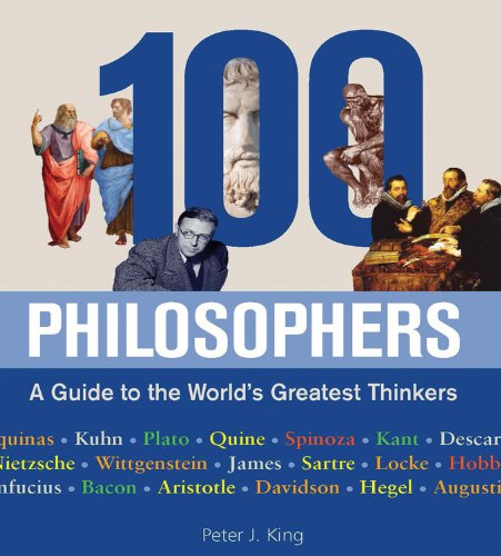 100 Philosophers: A Guide to the World's Greatest Thinkers