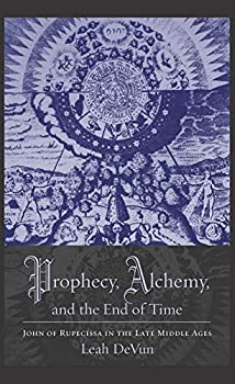 Prophecy Alchemy and the End of Time  John of Rupescissa in the Late Middle Ages