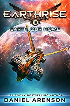 Earth, Our Home (Earthrise Book 15) by [Daniel Arenson]