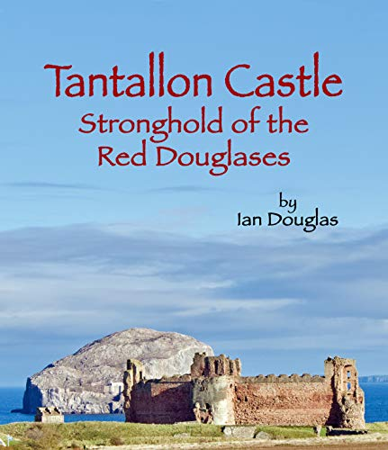 Tantallon Castle: Stronghold of the Red Douglases (English Edition)