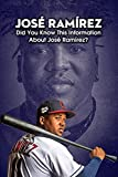 José Ramírez: Did You Know This Information About José Ramírez?: Everything You Need To Know About José Ramírez (English Edition)