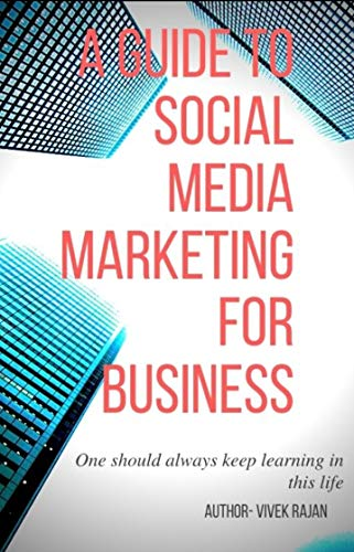A Guide To Social Media Marketing For Business: One should always keep learning in this life (English Edition)