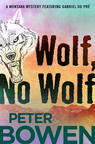 Wolf, No Wolf (The Montana Mysteries Featuring Gabriel Du Pré Book 3)