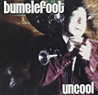 Uncool [Explicit] by Bumblefoot (2005-08-19)