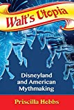 Walt s Utopia: Disneyland and American Mythmaking