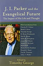 J. I. Packer and the Evangelical Future: The Impact of His Life and Thought (Beeson Divinity Studies)