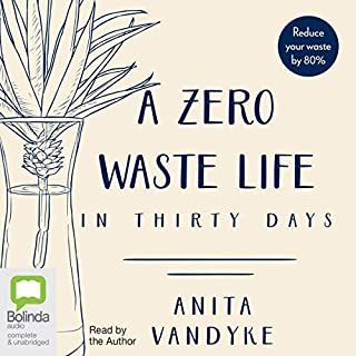 A Zero Waste Life                   By:                                                                                                                                 Anita Vandyke                               Narrated by:                                                                                                                                 Anita Vandyke                      Length: 2 hrs and 22 mins     1 rating     Overall 5.0