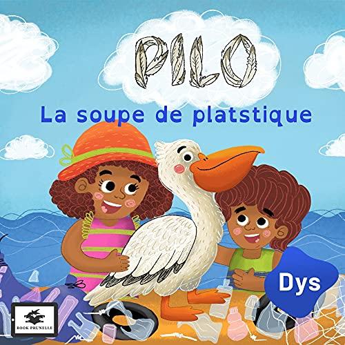 Pilo et la soupe de plastique - adapté aux enfants DYS ou dyslexiques - Dès 10 ans (French Edition)