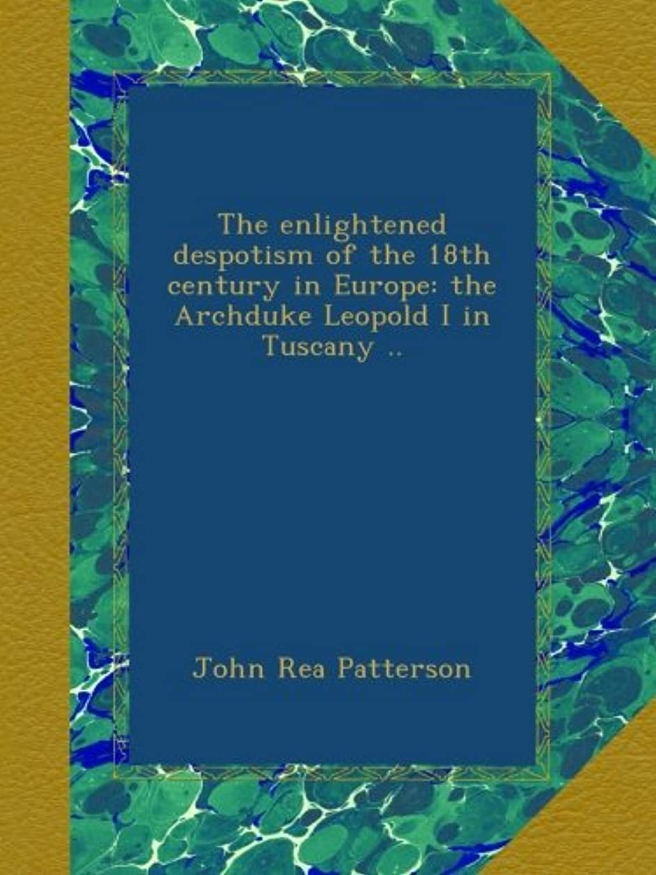 収縮海嶺ボクシングThe enlightened despotism of the 18th century in Europe: the Archduke Leopold I in Tuscany ..