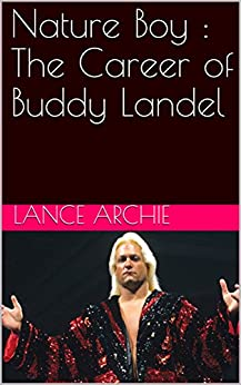 Nature Boy : The Career of Buddy Landel by [Lance Archie]