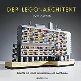 Der LEGO®-Architekt: Baustile mit LEGO kennenlernen und nachbauen (German Edition)