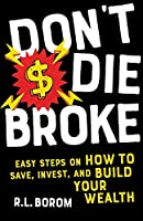 Don't Die Broke: Easy Steps on How to Save, Invest and Build Your Wealth