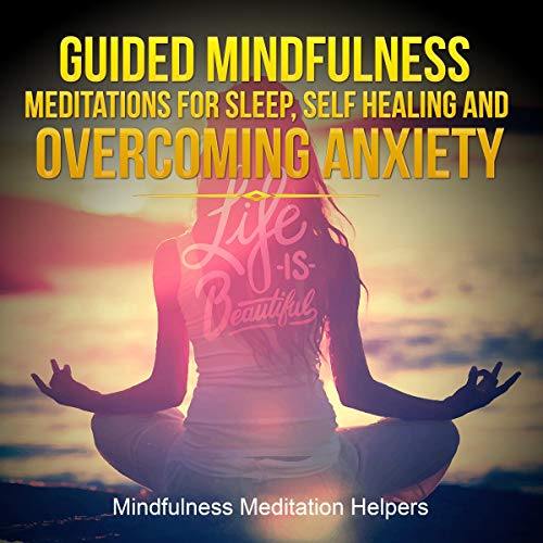 Guided Mindfulness Meditations for Sleep, Self Healing and Overcoming Anxiety cover art