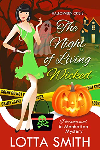 The Night of Living Wicked: Halloween Crisis (Paranormal in Manhattan Mystery: A Cozy Mystery Book 24) by [Lotta Smith]