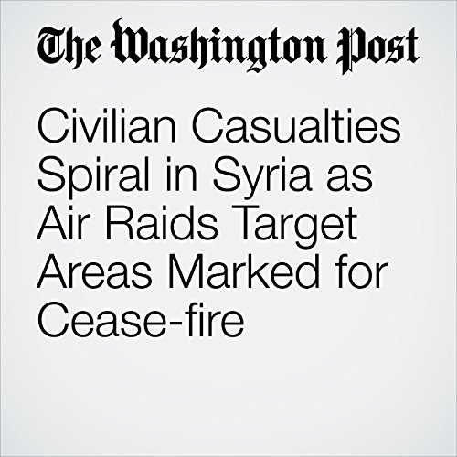 Civilian Casualties Spiral in Syria as Air Raids Target Areas Marked for Cease-fire copertina