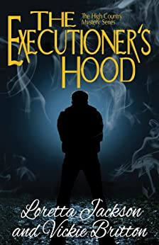 The Executioner's Hood (The High Country Mystery Series Book 4) by [Vickie Britton, Loretta Jackson]