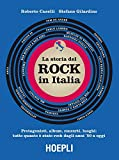 La storia del Rock in Italia. Protagonisti, album, concerti, luoghi: tutto quanto è stato rock dagli anni...