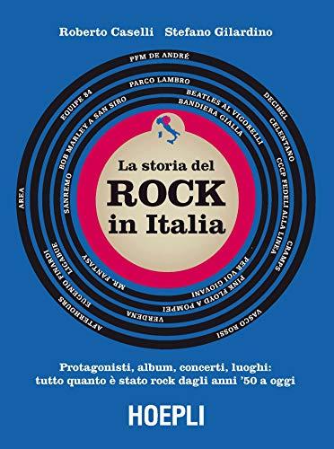 La storia del Rock in Italia. Protagonisti, album, concerti,