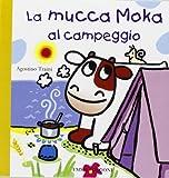 La mucca Moka al campeggio. Ediz. illustrata