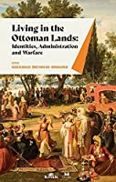 Living in The Ottoman Lands: Identities, Administration and Warfare