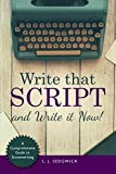 Write That Script!: A Character-driven Comprehensive Guide to Screenwriting