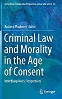 Criminal Law and Morality in the Age of Consent: Interdisciplinary Perspectives (Ius Gentium: Comparative Perspectives on Law and Justice, 84)