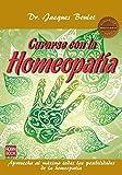 Curarse con la homeopatía: Aprovecha al máximo todas las posibilidades de la homeopatía (Salud Natural/vida Positiva)