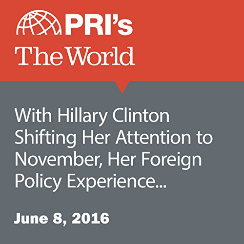 With Hillary Clinton Shifting Her Attention to November, Her Foreign Policy Experience Moves to the Forefront audiobook cover art