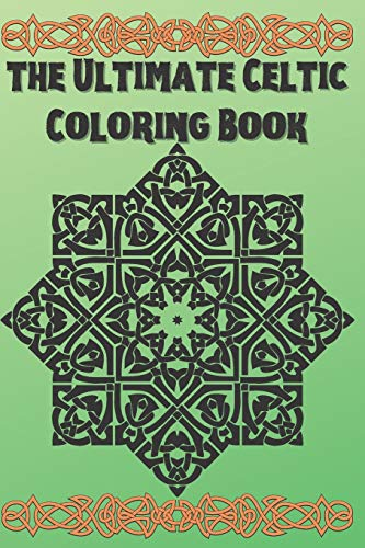 the Ultimate Celtic Coloring Book: Coloring Book New and Expanded Edition, 100 Unique celtic art Designs, Coloring Book with Fun, Easy, and Relaxing Pages ,100 page,size 6*9 inch