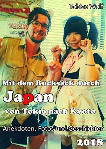 Mit dem Rucksack durch Japan. Von Tokio nach Kyoto.: Ein Reisebericht gespickt mit Fotos und Ankedoten