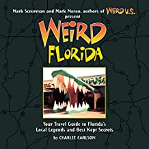 Weird Florida: Your Travel Guide to Florida's Local Legends and Best Kept Secrets (Volume 8)