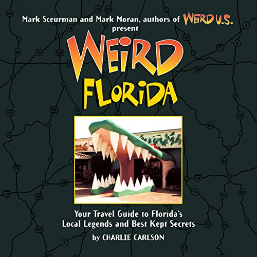 Weird Florida: Your Travel Guide to Florida's Local Legends and Best
