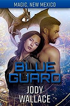 Blue Guard: Dragons of Tarakona (Magic, New Mexico Book 19) by [Jody Wallace, SE Smith]