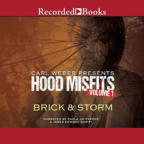 Hood Misfits Volume 1     Carl Weber Presents              By:                                                                                                                                 Brick and Storm                               Narrated by:                                                                                                                                 Paula Jai Parker,                                                                                        James Edward Shippy                      Length: 7 hrs and 3 mins     505 ratings     Overall 4.6