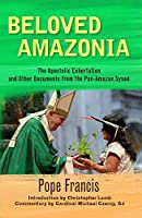 Beloved Amazonia: The Apostolic Exhortation and Other Documents from ThePan-Amazonian Synod