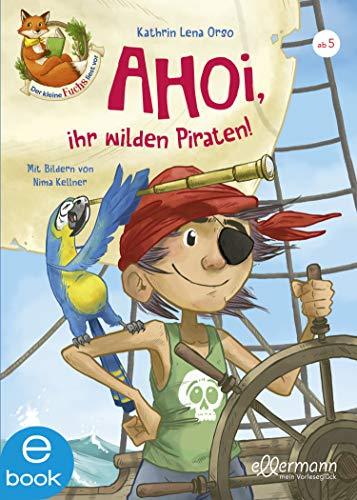 Der kleine Fuchs liest vor: Ahoi, ihr wilden Piraten! (German Edition)