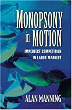 Monopsony in Motion: Imperfect Competition in Labor Markets by Alan Manning (23-Mar-2003) Hardcover