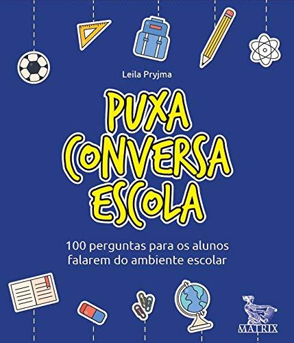 Puxa conversa escola: 100 perguntas para os alunos falarem do ambiente escolar