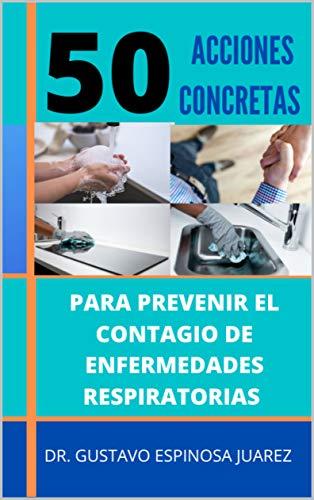 50 ACCIONES CONCRETAS : PARA PREVENIR EL CONTAGIO DE ENFERMEDADES RESPIRATORIAS (Spanish Edition)