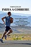 inizia a correre: passare dalla camminata alla corsa, tabelle di allenamento, come finire la tua prima mezza maratona o i tuoi primi 10000 metri