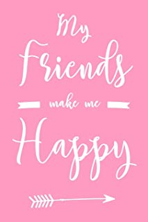 """My Friends Make Me Happy: 6x9"""" Lined Notebook/Journal Funny Gift Idea For Friends"""