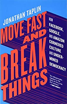 Paperback Move Fast and Break Things: How Facebook, Google, and Amazon Cornered Culture and Undermined Democracy Book